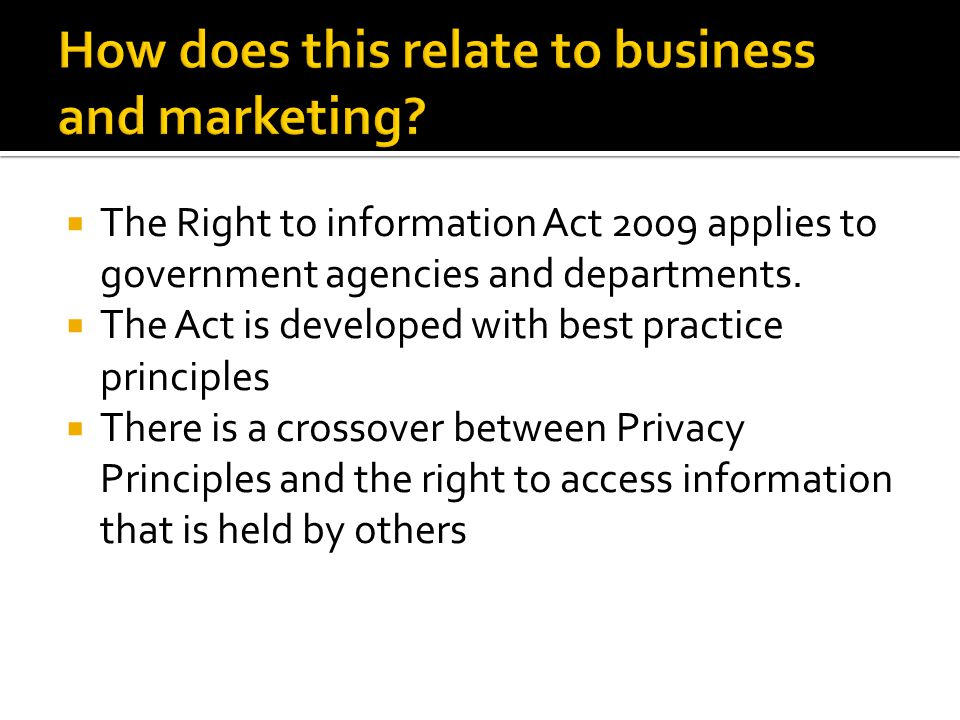 The Right to information Act 2009 applies to government agencies and departments.