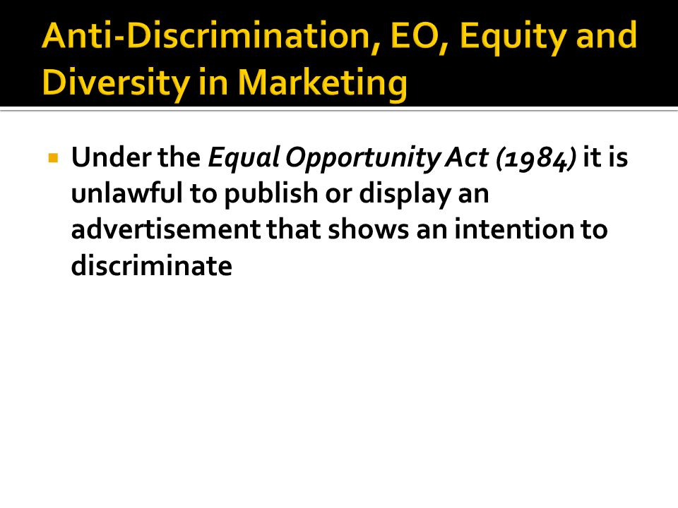  Under the Equal Opportunity Act (1984) it is unlawful to publish or display an advertisement that shows an intention to discriminate