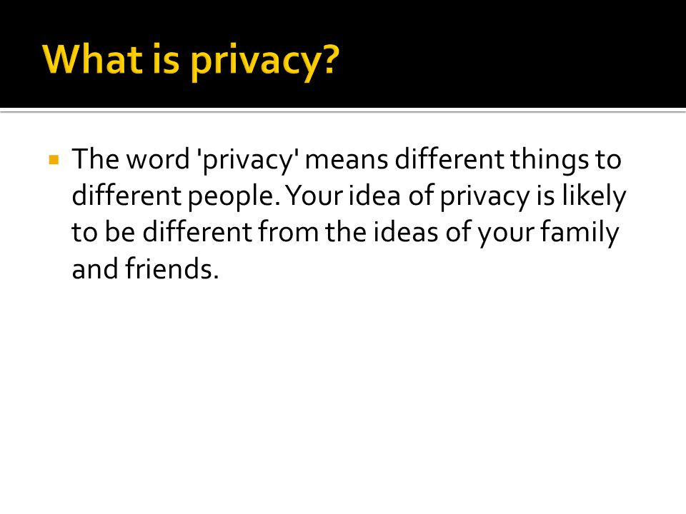  The word privacy means different things to different people.