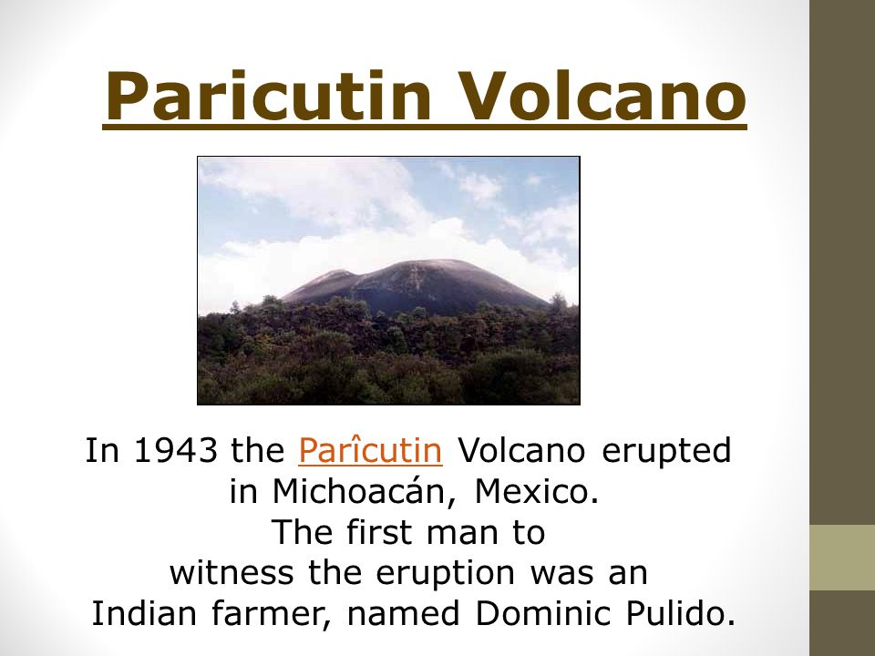 In 1943 the Parîcutin Volcano eruptedParîcutin in Michoacán, Mexico.