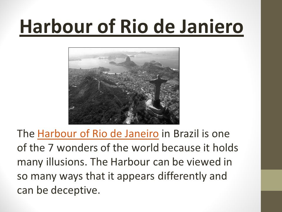 The Harbour of Rio de Janeiro in Brazil is one of the 7 wonders of the world because it holds many illusions.