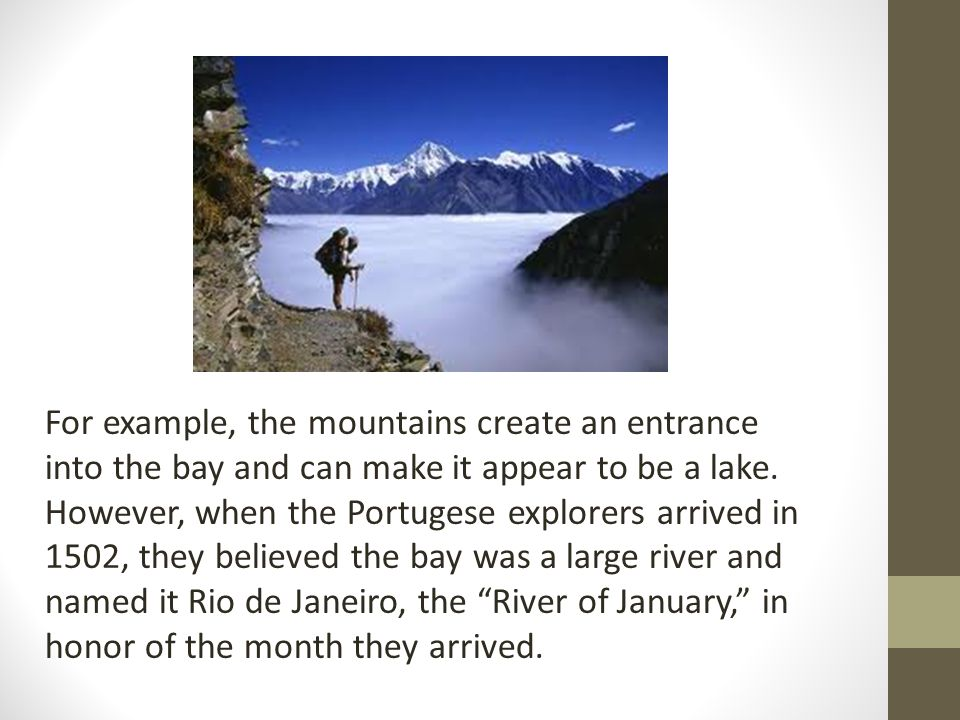 For example, the mountains create an entrance into the bay and can make it appear to be a lake.