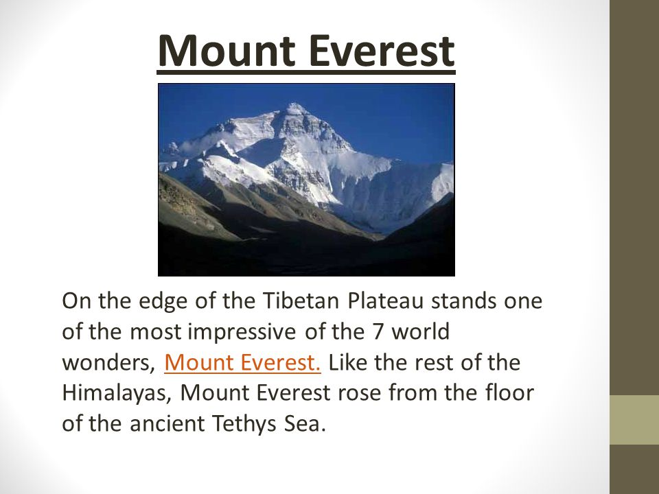 Mount Everest On the edge of the Tibetan Plateau stands one of the most impressive of the 7 world wonders, Mount Everest.