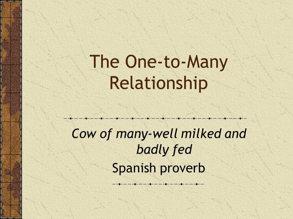 The One-to-Many Relationship Cow of many-well milked and badly fed Spanish proverb
