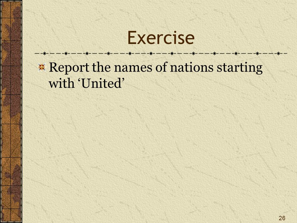 Exercise Report the names of nations starting with 'United' 26
