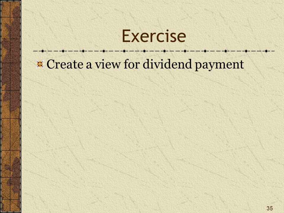 Exercise Create a view for dividend payment 35
