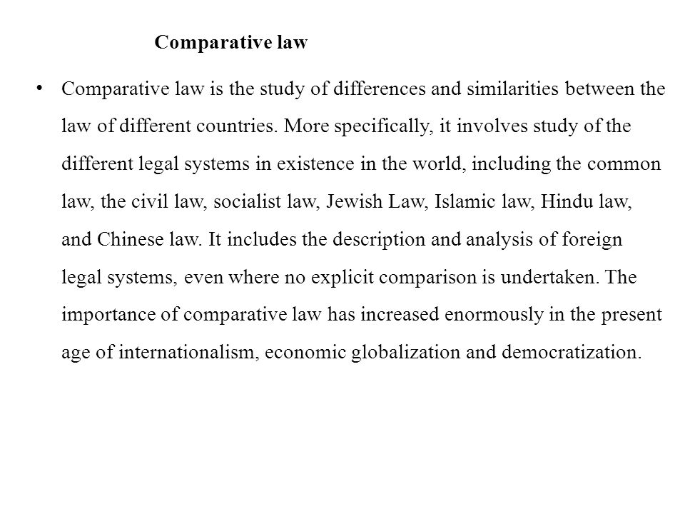 Comparative law Comparative law is the study of differences and similarities between the law of different countries.