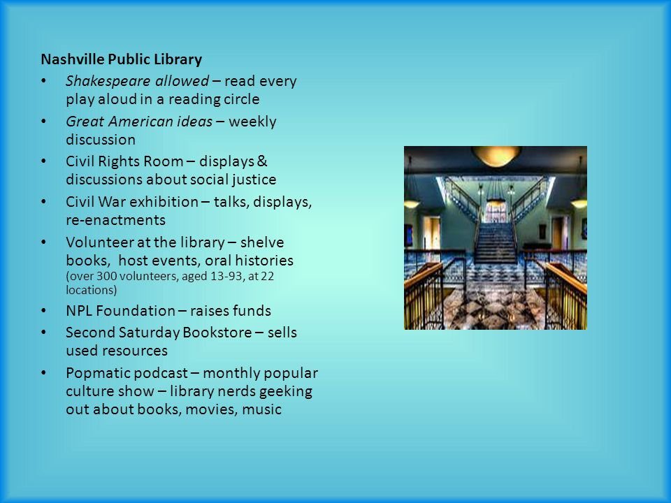 Nashville Public Library Shakespeare allowed – read every play aloud in a reading circle Great American ideas – weekly discussion Civil Rights Room –