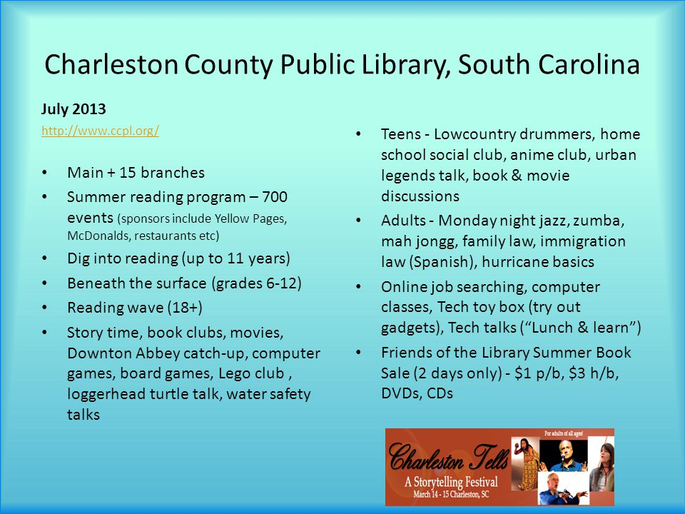 Charleston County Public Library, South Carolina July 2013 http://www.ccpl.org/ Main + 15 branches Summer reading program – 700 events (sponsors inclu