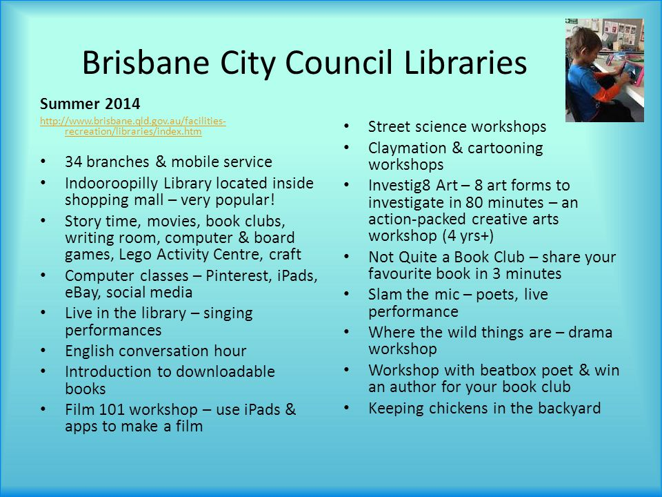 Brisbane City Council Libraries Summer 2014 http://www.brisbane.qld.gov.au/facilities- recreation/libraries/index.htm 34 branches & mobile service Ind