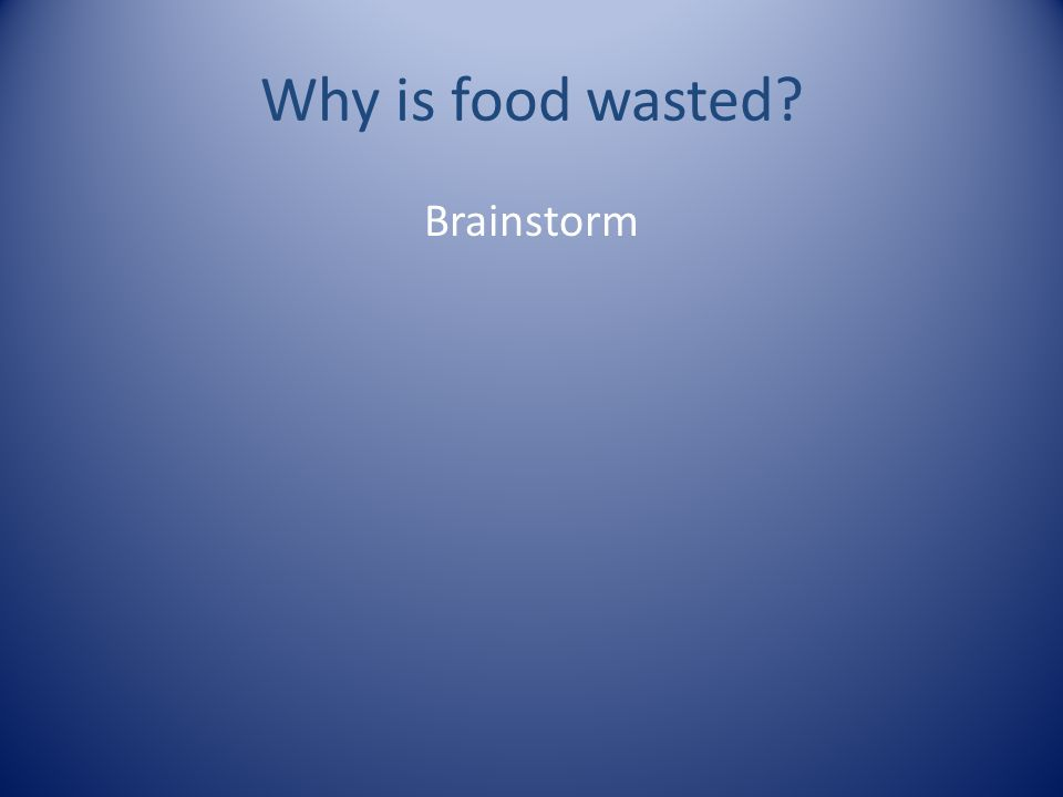 Why is food wasted? Brainstorm
