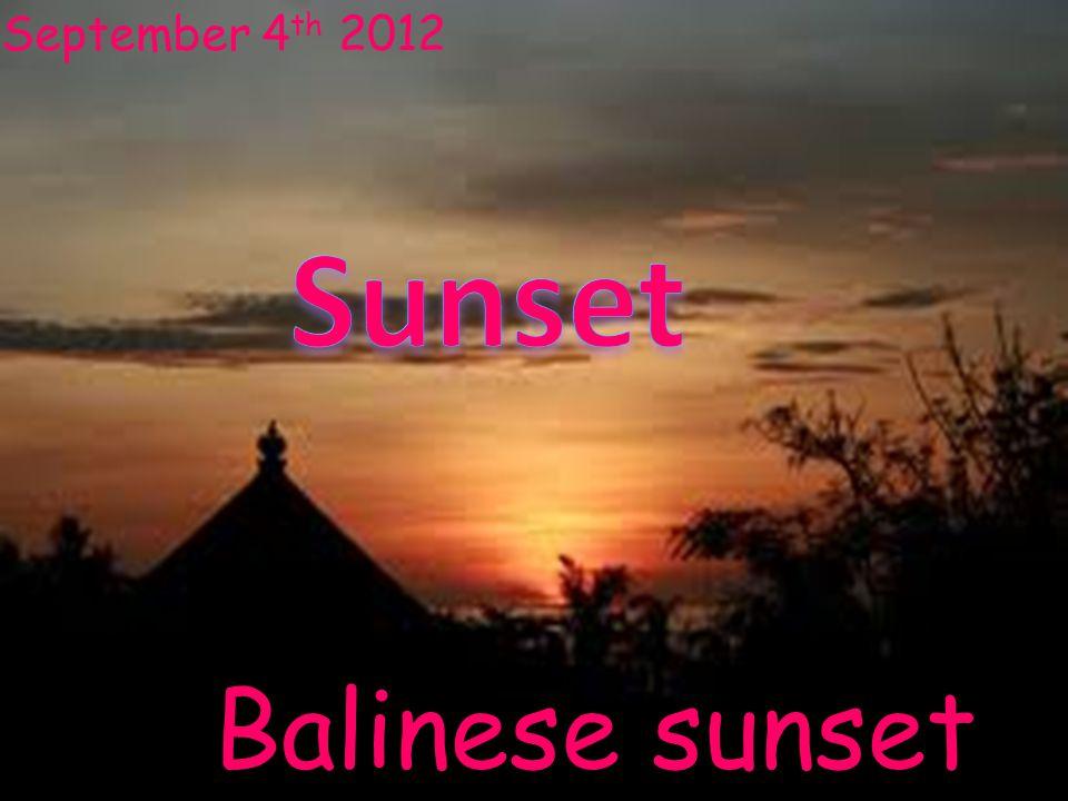 September 4 th 2012 Balinese sunset