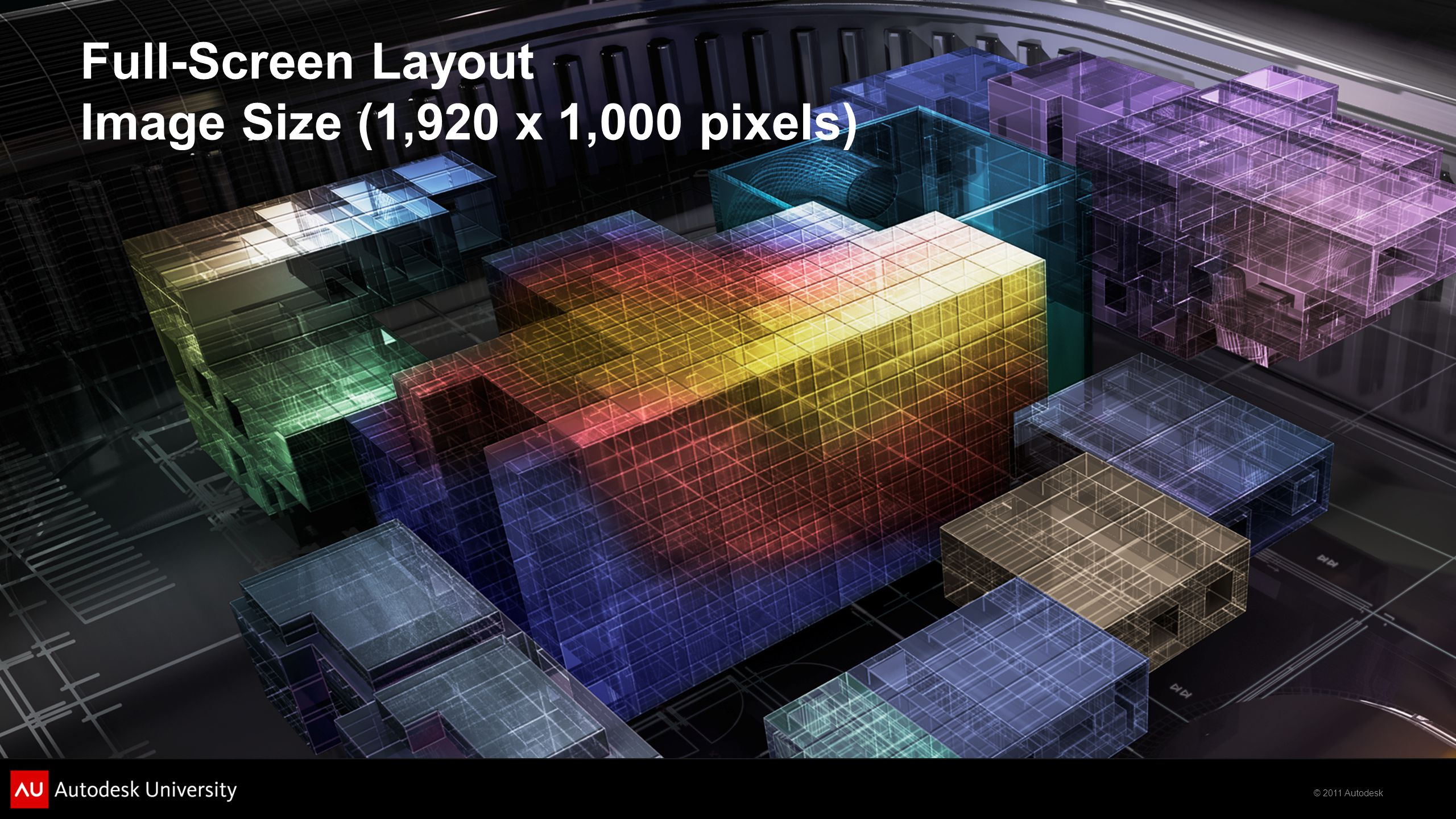 © 2011 Autodesk Full-Screen Layout Image Size (1,920 x 1,000 pixels)