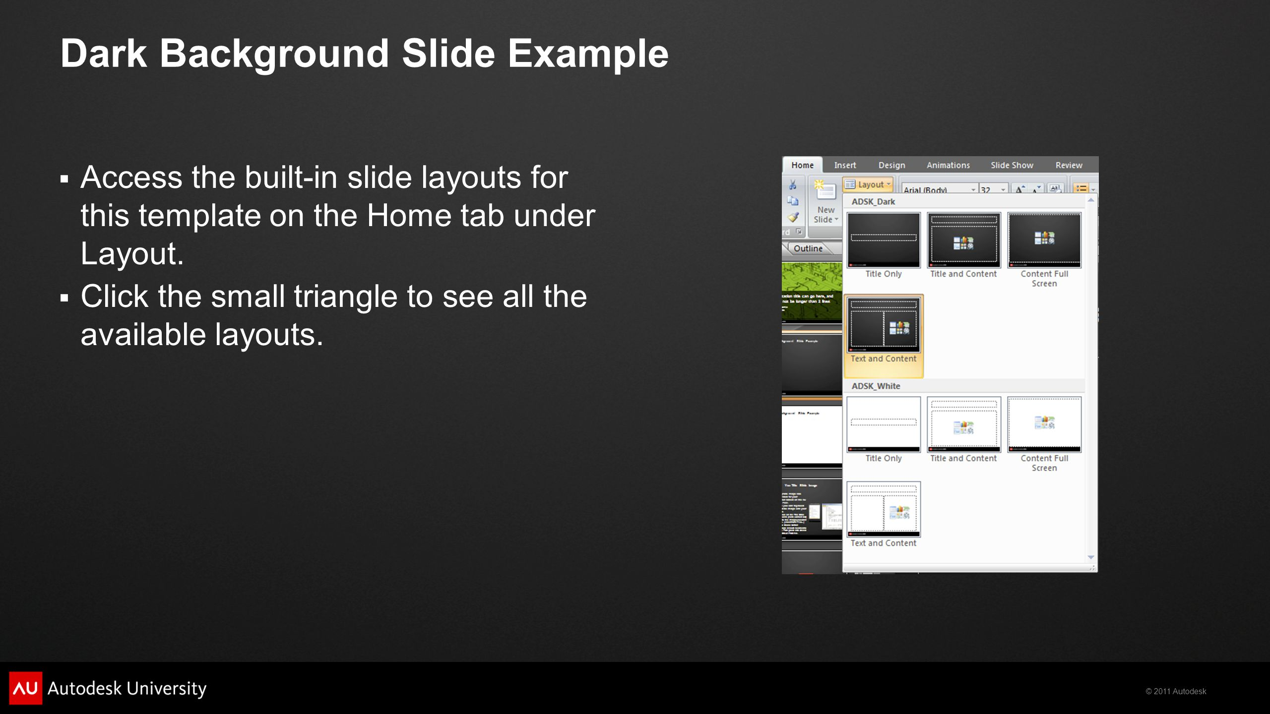 © 2011 Autodesk Dark Background Slide Example  Access the built-in slide layouts for this template on the Home tab under Layout.