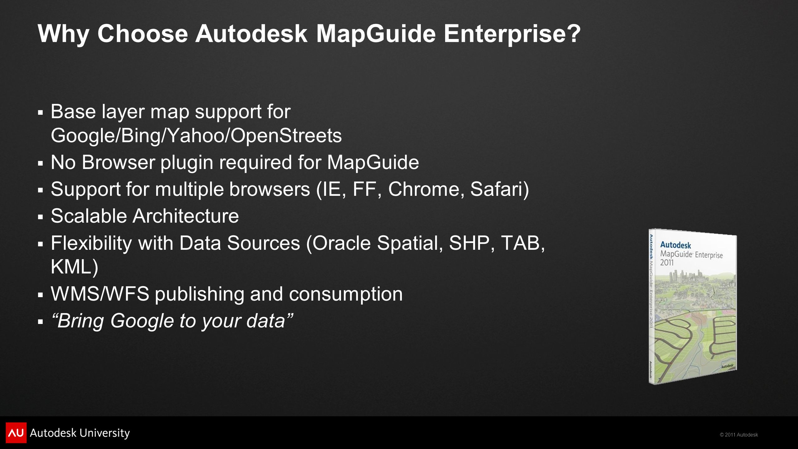 © 2011 Autodesk Why Choose Autodesk MapGuide Enterprise.