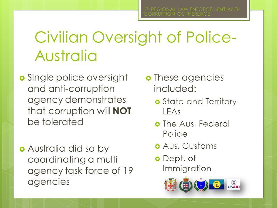 1 ST REGIONAL LAW ENFORCEMENT ANTI- CORRUPTION CONFERENCE Civilian Oversight of Police- Australia  Single police oversight and anti-corruption agency