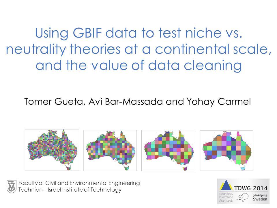 Tomer Gueta, Avi Bar-Massada and Yohay Carmel Using GBIF data to test niche vs.