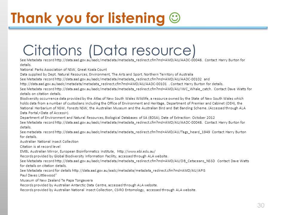 Thank you for listening 30 See Metadata record http://data.aad.gov.au/aadc/metadata/metadata_redirect.cfm md=AMD/AU/AADC-00048.