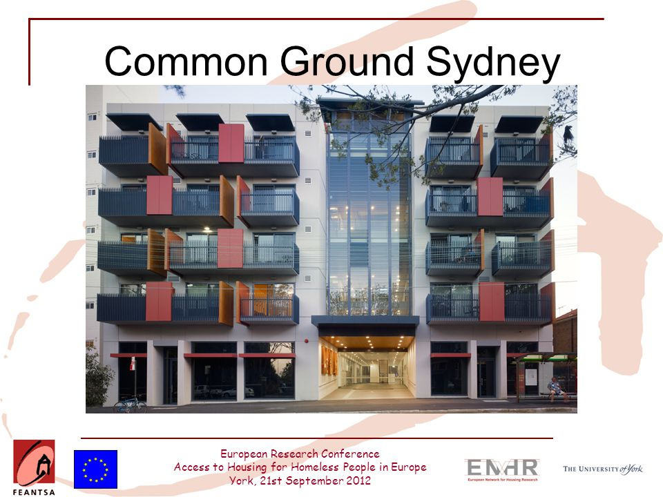 European Research Conference Access to Housing for Homeless People in Europe York, 21st September 2012 Common Ground Sydney