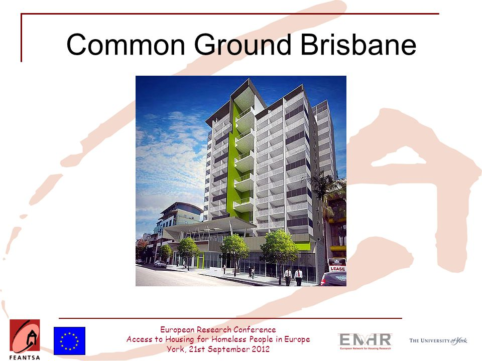 European Research Conference Access to Housing for Homeless People in Europe York, 21st September 2012 Common Ground Brisbane