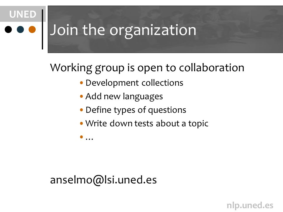 UNED nlp.uned.es Join the organization Working group is open to collaboration Development collections Add new languages Define types of questions Writ