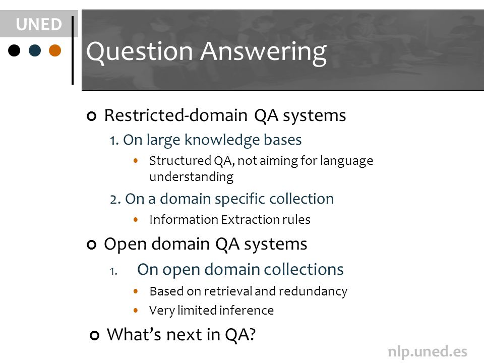 UNED nlp.uned.es Question Answering Restricted-domain QA systems 1.