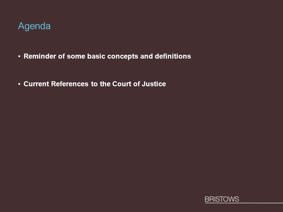 Agenda Reminder of some basic concepts and definitions Current References to the Court of Justice
