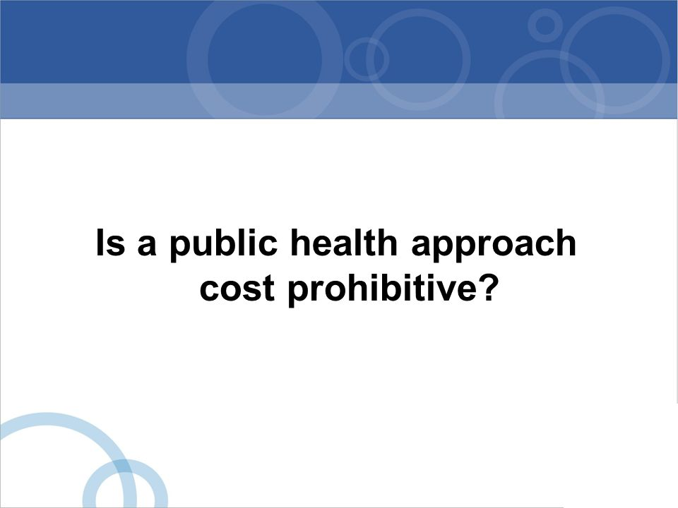 Is a public health approach cost prohibitive?