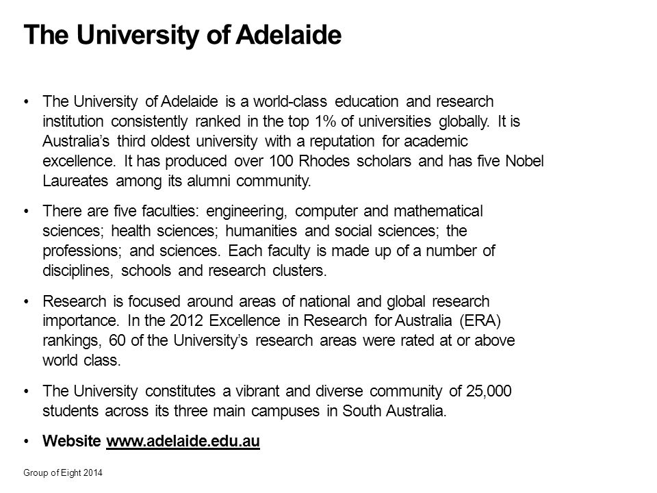 The University of Adelaide The University of Adelaide is a world-class education and research institution consistently ranked in the top 1% of universities globally.