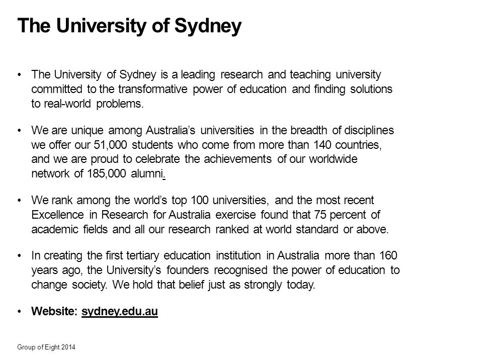 The University of Sydney The University of Sydney is a leading research and teaching university committed to the transformative power of education and finding solutions to real-world problems.