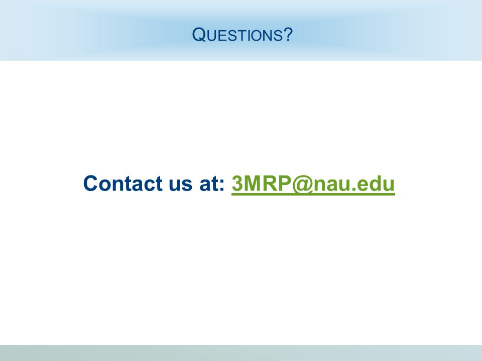 Q UESTIONS ? Contact us at: 3MRP@nau.edu3MRP@nau.edu