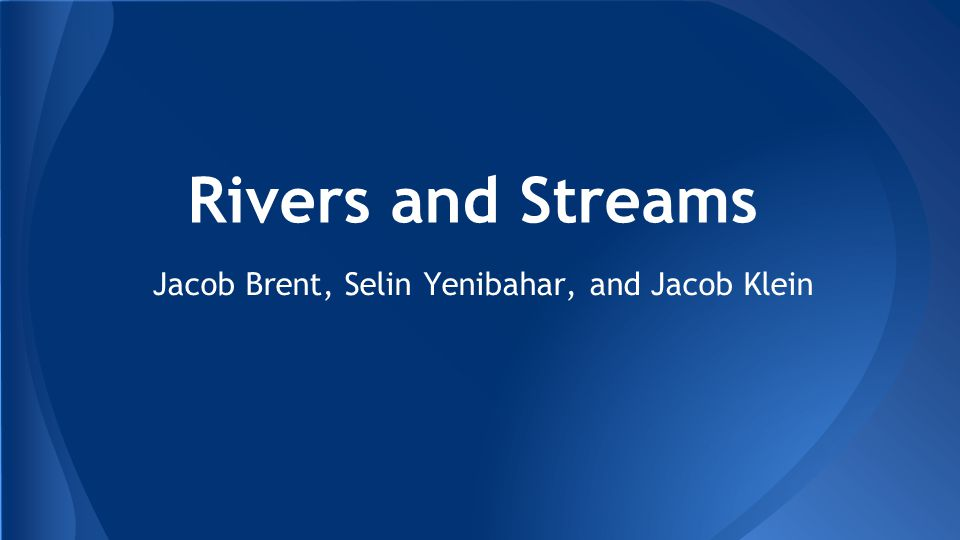 Rivers and Streams Jacob Brent, Selin Yenibahar, and Jacob Klein