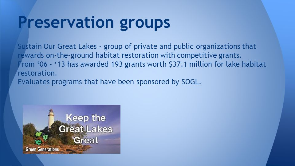 Preservation groups Sustain Our Great Lakes - group of private and public organizations that rewards on-the-ground habitat restoration with competitive grants.