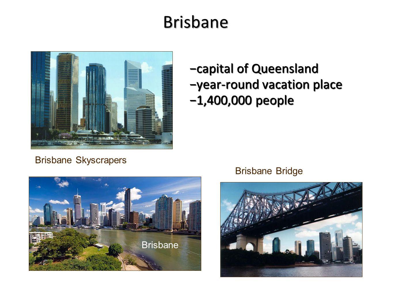 −capital of Queensland −year-round vacation place −1,400,000 people Brisbane Bridge Brisbane Skyscrapers Brisbane Brisbane