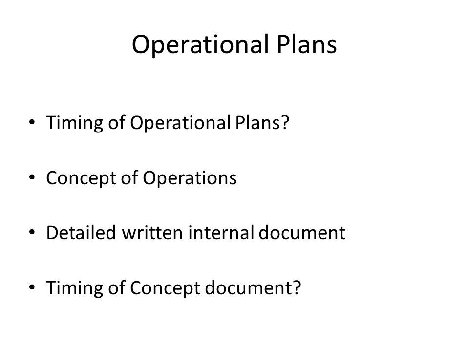 Operational Plans Timing of Operational Plans.