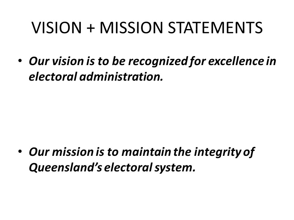 VISION + MISSION STATEMENTS Our vision is to be recognized for excellence in electoral administration.