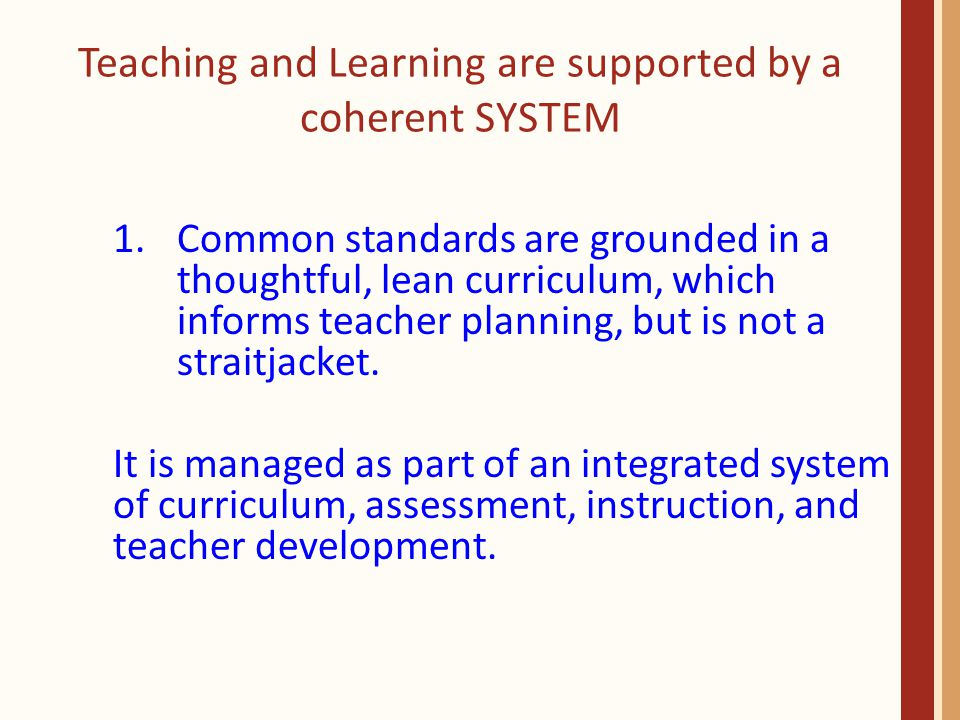 1.Common standards are grounded in a thoughtful, lean curriculum, which informs teacher planning, but is not a straitjacket.
