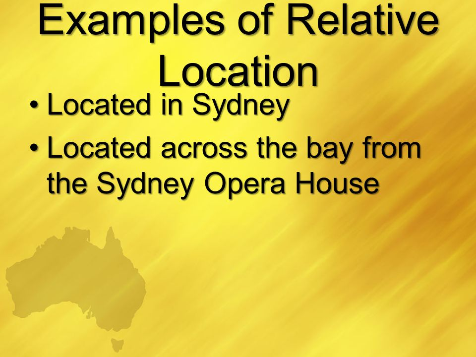 Examples of Relative Location Located in SydneyLocated in Sydney Located across the bay from the Sydney Opera HouseLocated across the bay from the Syd