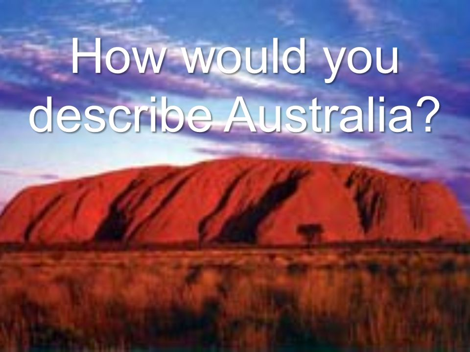 How would you describe Australia?