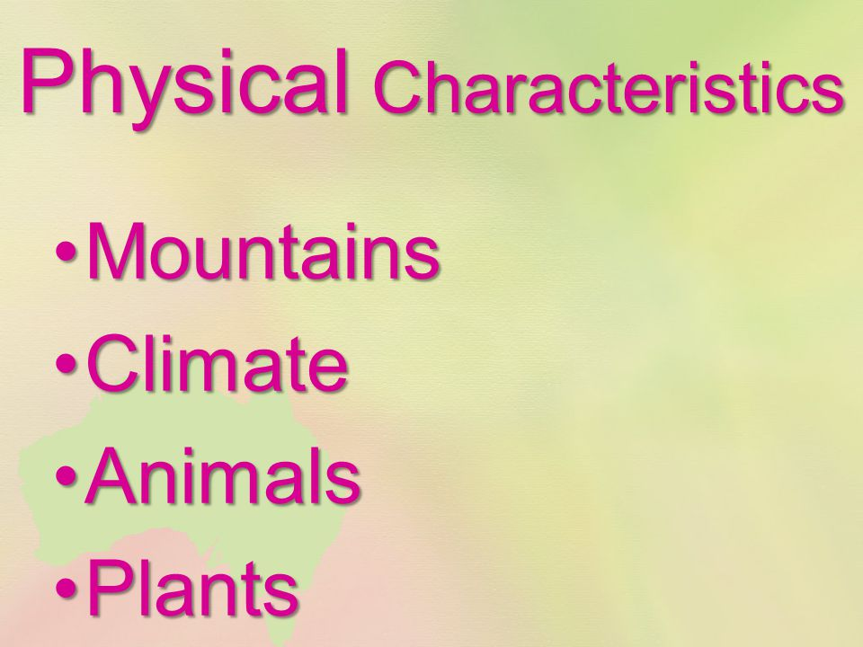 Physical Characteristics MountainsMountains ClimateClimate AnimalsAnimals PlantsPlants