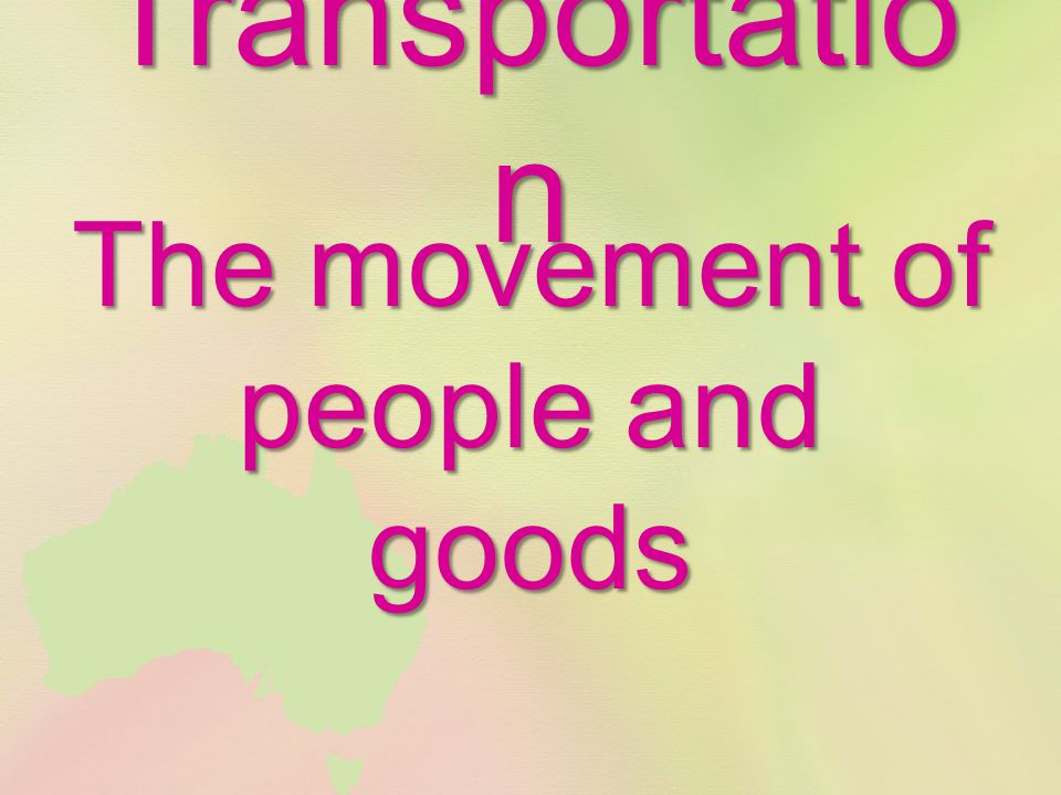 Transportatio n The movement of people and goods