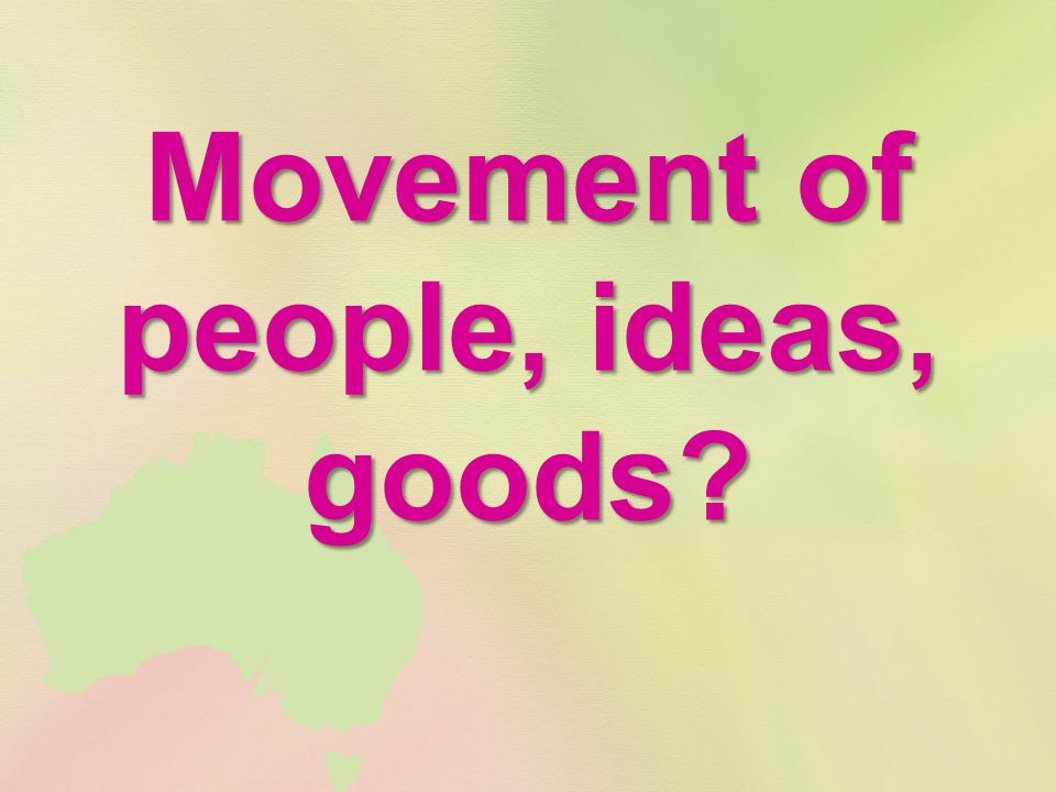 Movement of people, ideas, goods?
