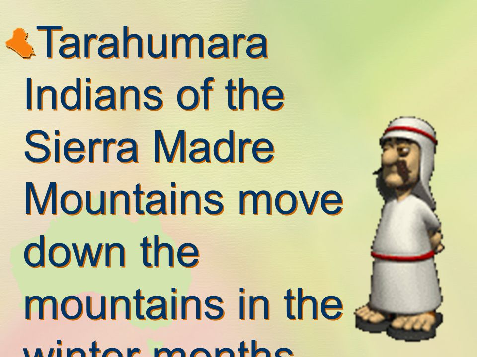 Tarahumara Indians of the Sierra Madre Mountains move down the mountains in the winter months