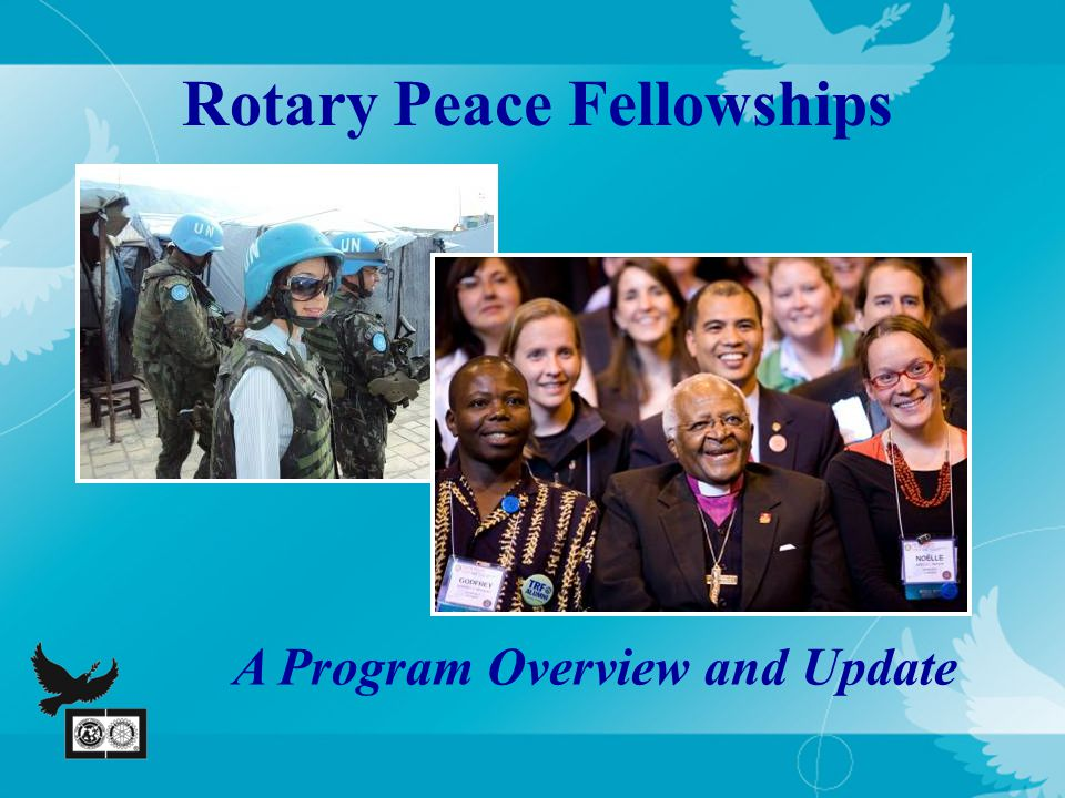 Rotary Peace Fellowships A Program Overview and Update