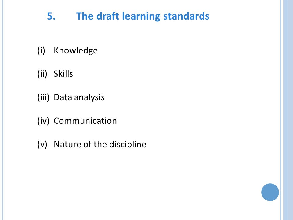 5.The draft learning standards (i)Knowledge (ii)Skills (iii)Data analysis (iv)Communication (v)Nature of the discipline