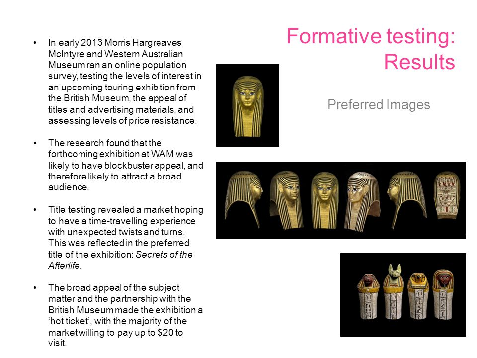 Formative testing: Results In early 2013 Morris Hargreaves McIntyre and Western Australian Museum ran an online population survey, testing the levels