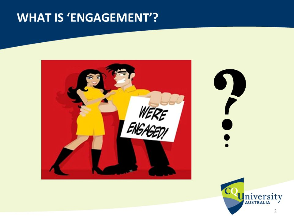 WHAT IS 'ENGAGEMENT'? 2
