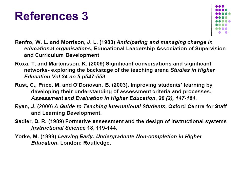 References 3 Renfro, W. L. and Morrison, J. L. (1983) Anticipating and managing change in educational organisations, Educational Leadership Associatio