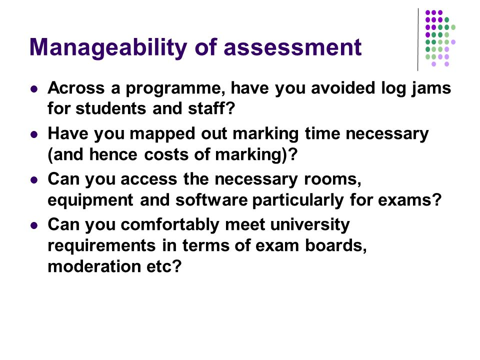 Manageability of assessment Across a programme, have you avoided log jams for students and staff.
