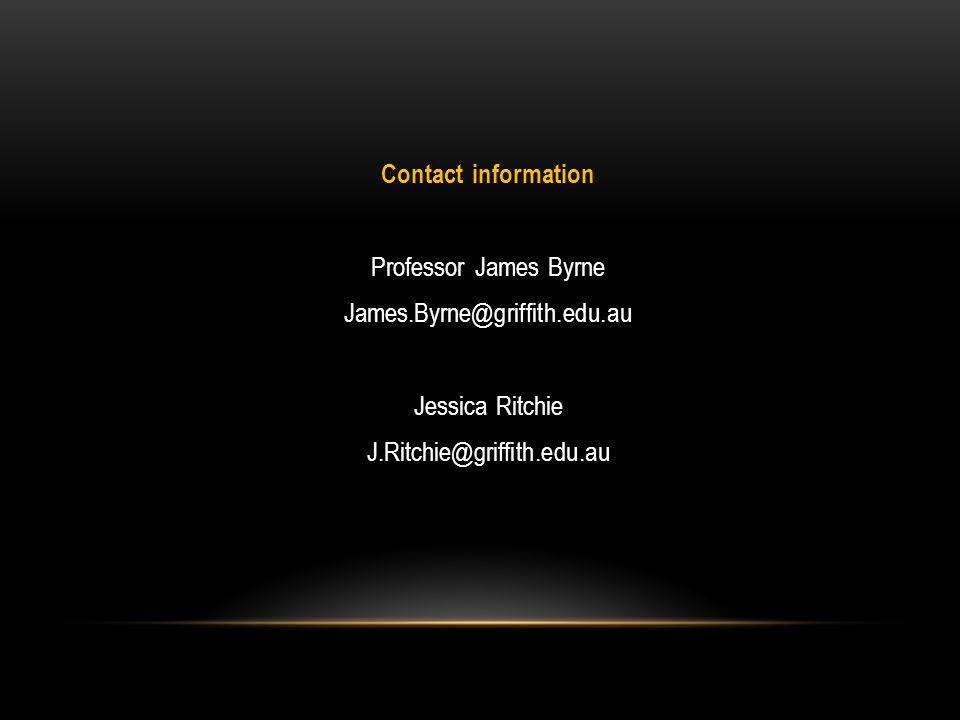 Contact information Professor James Byrne James.Byrne@griffith.edu.au Jessica Ritchie J.Ritchie@griffith.edu.au